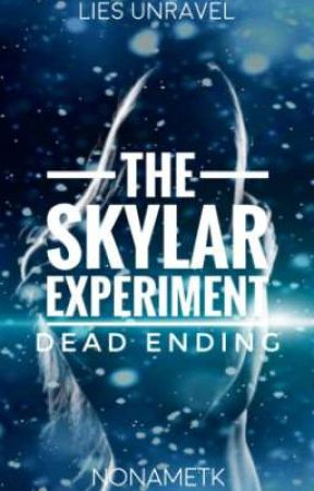 The Skylar Experiment : Dead Ending (first draft) by NoppityNope666