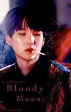 Bloody moon/ Yoongi FF by kOokiewithSpRite