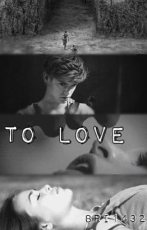To Love *The Maze Runner/Newt Fanfic* by Bri1432