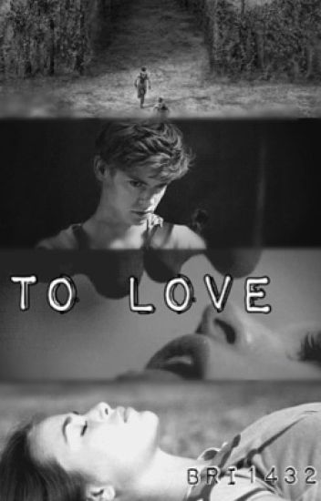 To Love *The Maze Runner/Newt Fanfic*