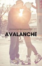 Avalanche (ON HOLD) by foreverandalways534
