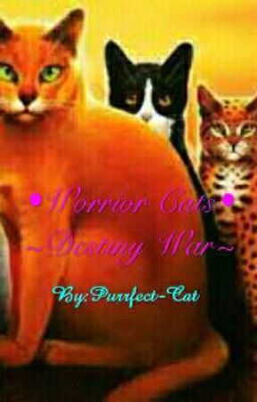 •Warrior Cats• ~Destiny War~ by Purrfect-Cat