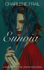 •Eunoia    Phantom Of The Opera Fan fiction• by hell_sent