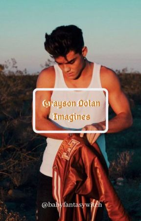 Grayson Dolan Imagines by babyfantasywitch
