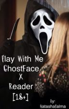 Play With Me Ghostface x Reader [18+] by NatashaPalma