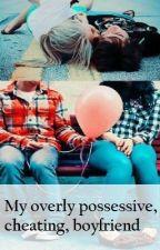 My overly possessive, cheating, boyfriend. by DepressedAndHurt