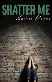 Shatter Me by JaimeBAMF