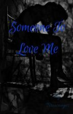 Someone to love me  by browneyedgirl900