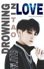 Drowning In Love [EXO Tao Fanfic] by euwonlol