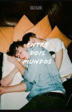 Entre dois mundos (Romance Gay) by BruFrame