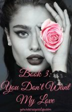 Book 3: You Don't Want My Love (Slash FanFic) by YoureARayCatQueen