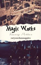 MAGIC WORKS → Harry Potter [1] by EatYourDamnAppless
