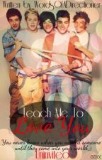 Teach Me To Love You by WordsOfADirectioner