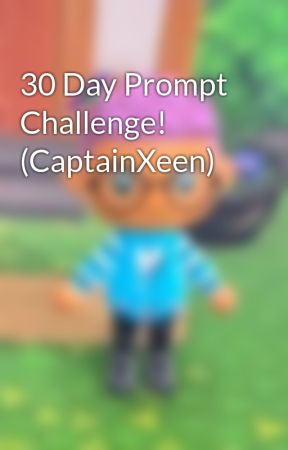 30 Day Prompt Challenge! (CaptainXeen) by ChibiSub