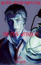 The Evil Within Us by SillyA7X