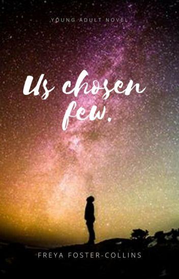 Us chosen few.