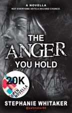 The Anger You Hold  ||  #TheOpenNovellaContest2019  || by swhitaker80