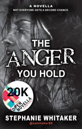 The Anger You Hold / #TheOpenNovellaContest2019 by swhitaker80