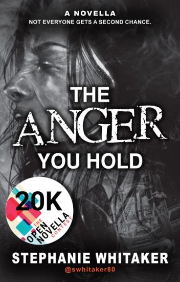 The Anger You Hold / #TheOpenNovellaContest2019