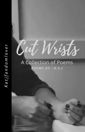 Cut Wrists 🗝 A Collection of Poems by KatJfandomlover