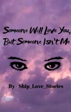 *Jenzie* Someone Will Love You, But Someone Isn't Me by Ship_Love_Stories