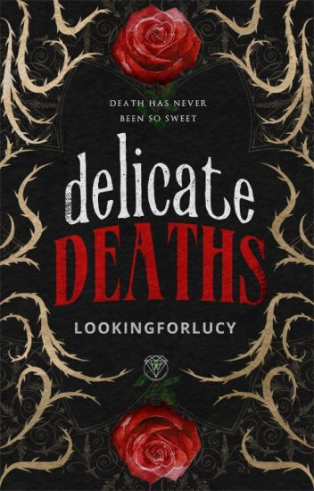 Delicate Deaths 。 Original - — MONIQUE  - Wattpad