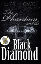 The Phantom and the Black Diamond (#ONC) by Howeller553