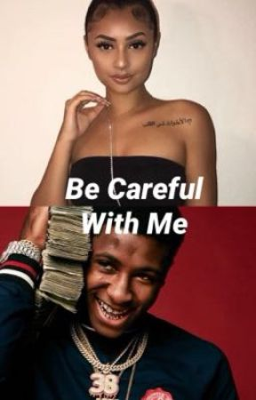 Be Careful With Me| NBA YoungBoy Love Story by doitlikeabawse