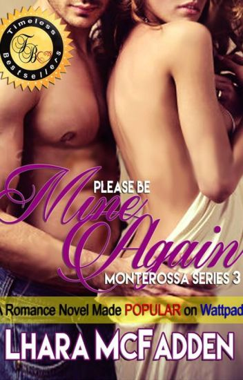 MONTEROSSA Series 3: PLEASE BE MINE...AGAIN (Completed/Editing)