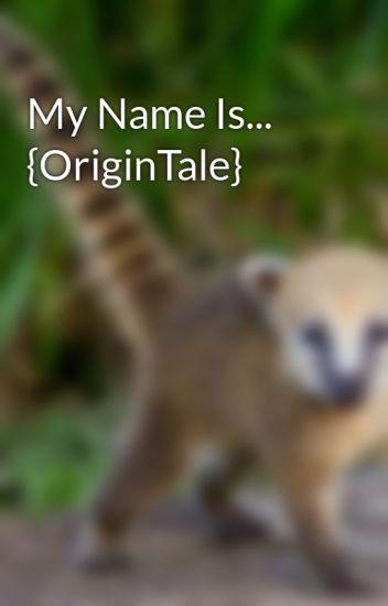 My Name Is... {OriginTale}