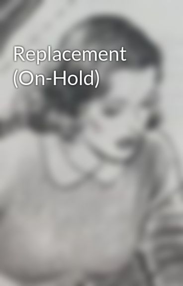 Replacement (On-Hold) by lola6677