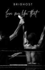Love Me Like That | Adonis Creed  by BriGhost