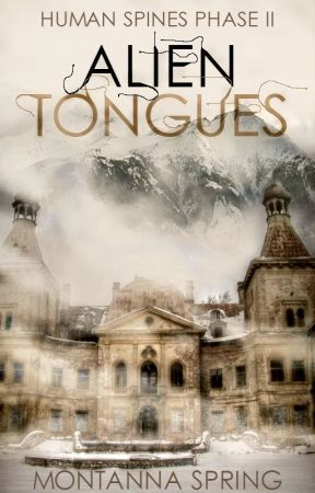 Alien Tongues  ~Humans Spines Book Two~ by MonTannaSpring