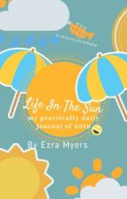 Life In The Sun-Practically A Daily Journal by MyLifeAintYours3