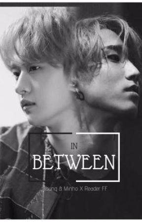 In Between || Lee Minho And Han Jisung X Reader FF by Felix_YEet