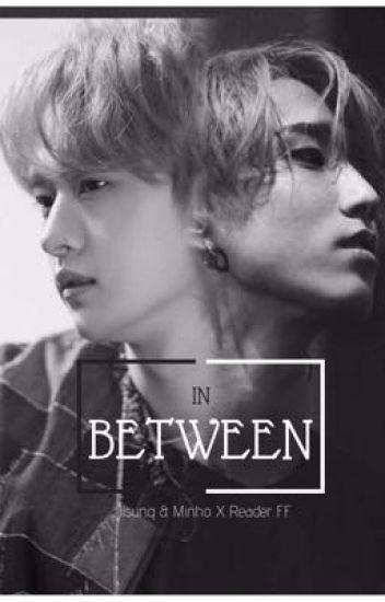 In Between || Lee Minho And Han Jisung X Reader FF