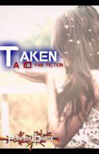 Taken - A 1D Fan Fiction by Forever1Derful