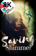Saving Shimmer ((Open Novella Contest)) by LaynieWrites
