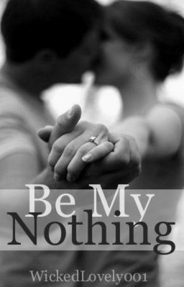 Be My Nothing by WickedLovely001