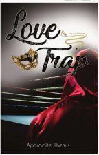 LOVE TRAP by Aphrodite_Themis