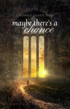 Maybe There's A Chance || A Hobbit Fanfiction by Timelord_From_Erebor