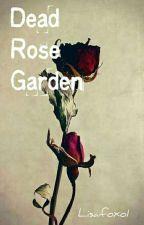 Dead rose garden  by Lisafoxo1