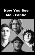 Now You See Me - Fanfic  by PeculiarPeregrine13