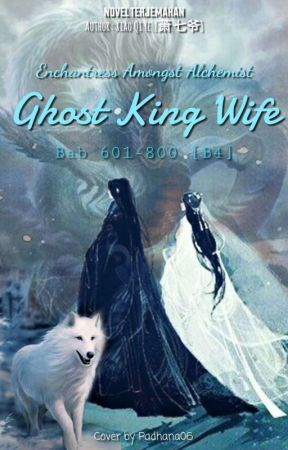 Enchantress Amongst Alchemist: Ghost King's Wife [601-800] by Padhana06