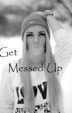 Get Messed Up by blehgirl23