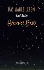 Das wahre Leben hat kein Happy End by XxPlinkYxX