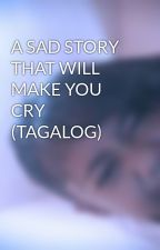 A SAD STORY THAT WILL MAKE YOU CRY (TAGALOG) by Rokie123