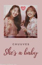 she's a baby ; chuuves  by chuuwuves