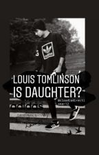 Louis Tomlinson Is Daughter? by claudiadirectioner12