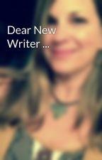 Dear New Writer ... by PkHrezo